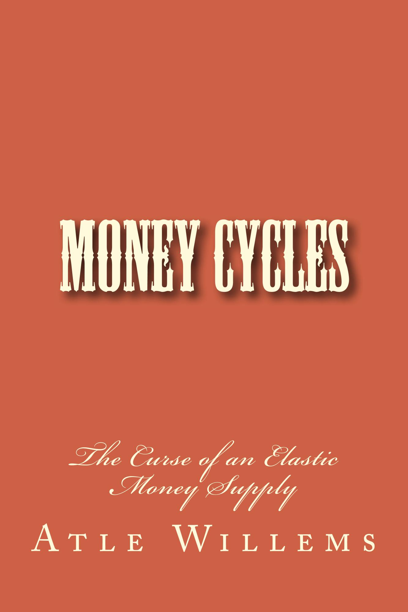 Money Cycles - The Curse of an Elastic Money Supply