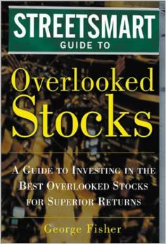 The Streetsmart Guide to Overlooked Stocks : A Guide to Investing in the Best Overlooked Stocks for Superior Returns