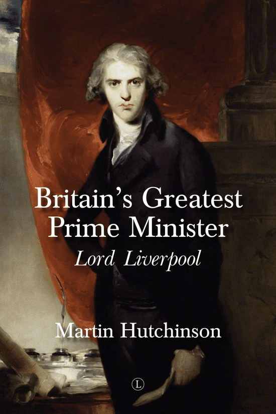 Britain's Greatest Prime Minister: Lord Liverpool