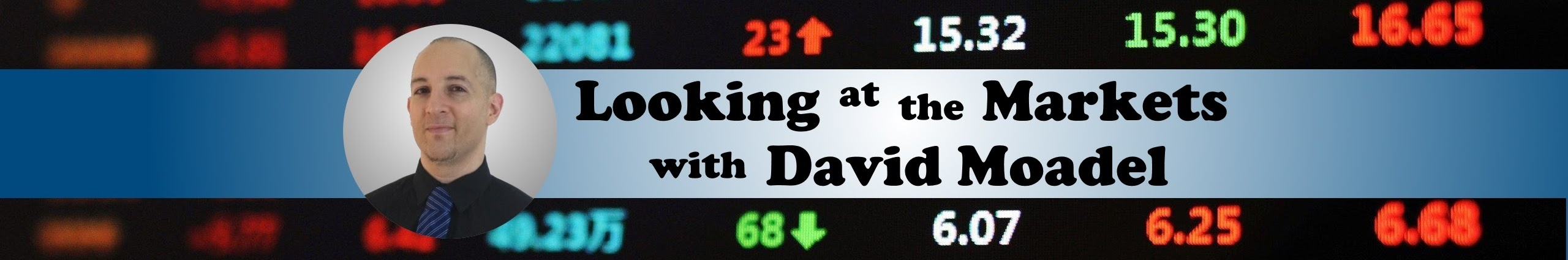 Looking at the Markets with David Moadel